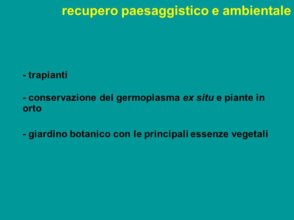 recupero paesaggistico e ambientale - trapianti - conservazione del germoplasma ex situ e piante in orto - giardino botanico con le principali essenze vegetali