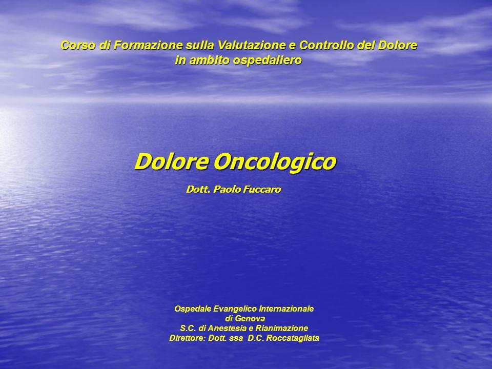 Dolore Oncologico Dott. Paolo Fuccaro Corso di Formazione sulla Valutazione e Controllo del Dolore in ambito ospedaliero Ospedale Evangelico Internazi