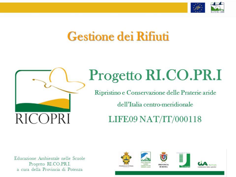 Educazione Ambientale nelle Scuole Progetto RI.CO.PR.I. a cura della Provincia di Potenza Gestione dei Rifiuti Progetto RI.CO.PR.I Ripristino e Conser