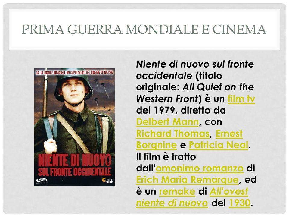 PRIMA GUERRA MONDIALE E CINEMA Niente di nuovo sul fronte occidentale (titolo originale: All Quiet on the Western Front ) è un film tv del 1979, diretto da Delbert Mann, con Richard Thomas, Ernest Borgnine e Patricia Neal.