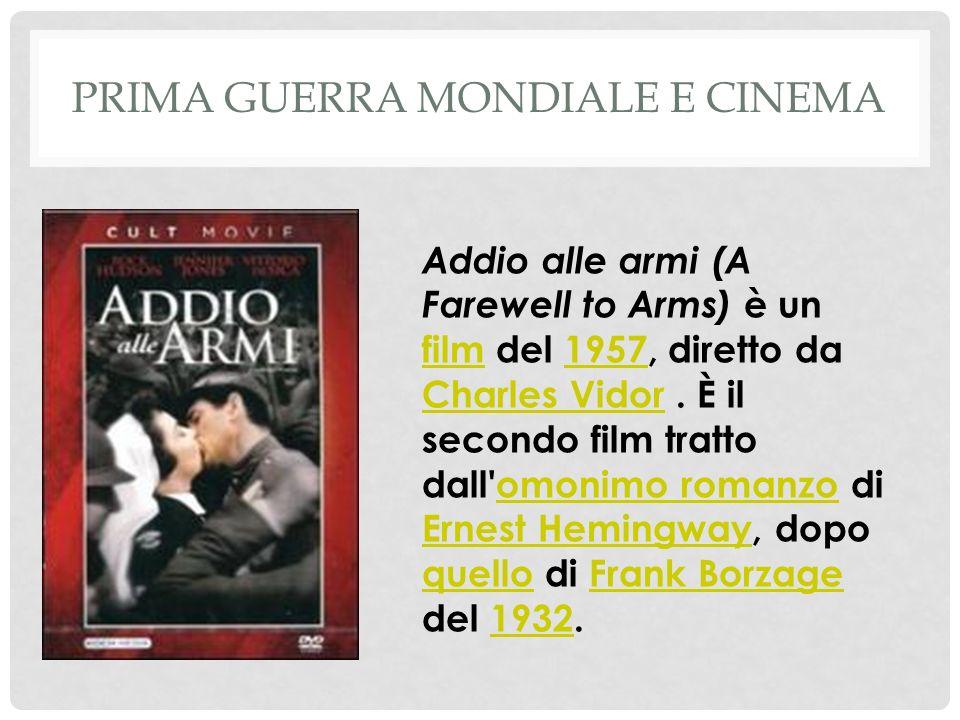 PRIMA GUERRA MONDIALE E CINEMA Addio alle armi (A Farewell to Arms) è un film del 1957, diretto da Charles Vidor.