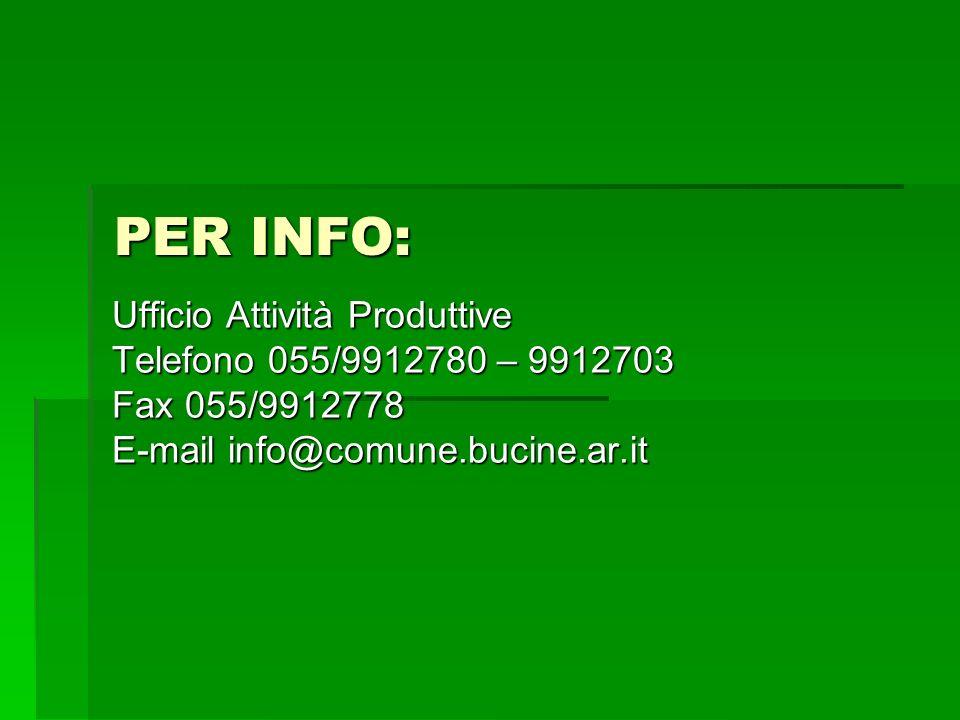 PER INFO: Ufficio Attività Produttive Telefono 055/9912780 – 9912703 Fax 055/9912778 E-mail info@comune.bucine.ar.it