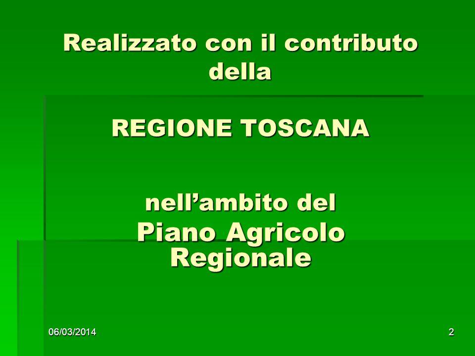 06/03/20142 Realizzato con il contributo della REGIONE TOSCANA nellambito del Piano Agricolo Regionale