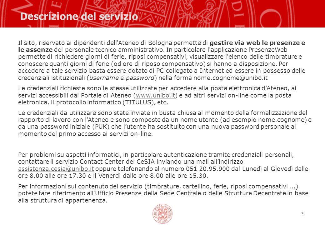 3 Il sito, riservato ai dipendenti dell'Ateneo di Bologna permette di gestire via web le presenze e le assenze del personale tecnico amministrativo. I