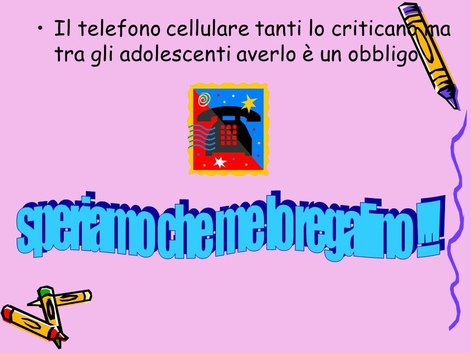 Il telefono cellulare tanti lo criticano ma tra gli adolescenti averlo è un obbligo