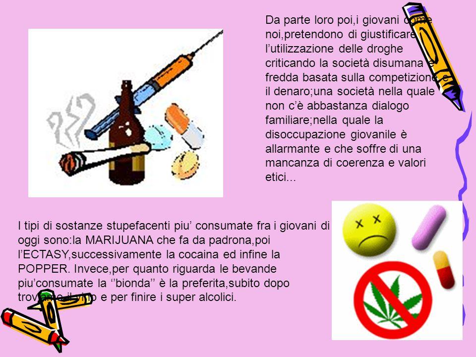 Da parte loro poi,i giovani come noi,pretendono di giustificare lutilizzazione delle droghe criticando la società disumana e fredda basata sulla compe