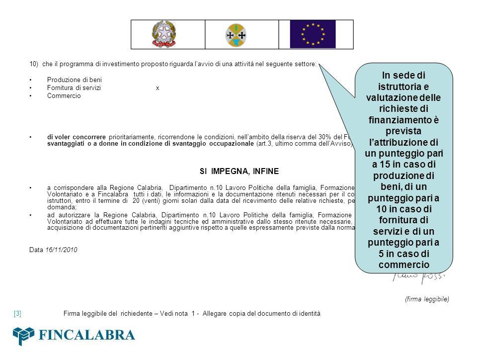 10) che il programma di investimento proposto riguarda lavvio di una attività nel seguente settore: Produzione di beni Fornitura di servizi x Commerci