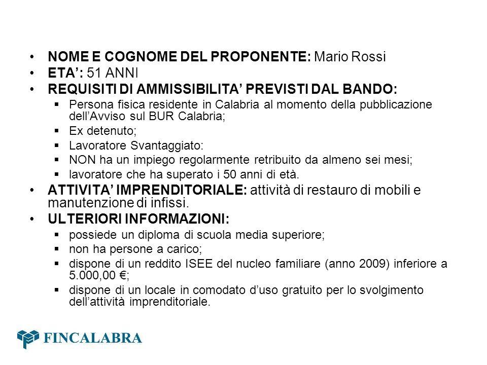 NOME E COGNOME DEL PROPONENTE: Mario Rossi ETA: 51 ANNI REQUISITI DI AMMISSIBILITA PREVISTI DAL BANDO: Persona fisica residente in Calabria al momento