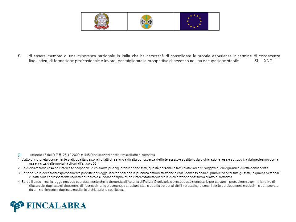 f) di essere membro di una minoranza nazionale in Italia che ha necessità di consolidare le proprie esperienze in termine di conoscenza linguistica, d