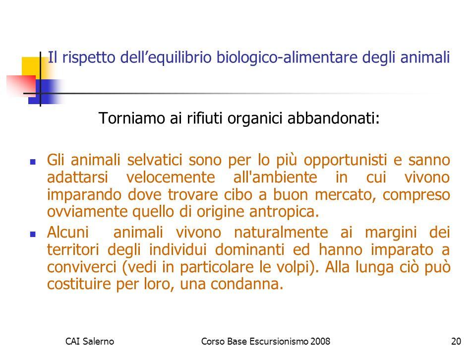 CAI SalernoCorso Base Escursionismo 200820 Il rispetto dellequilibrio biologico-alimentare degli animali Torniamo ai rifiuti organici abbandonati: Gli