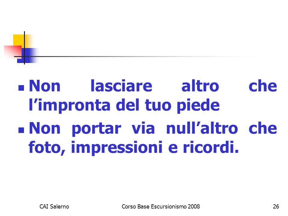 CAI SalernoCorso Base Escursionismo 200826 Non lasciare altro che limpronta del tuo piede Non portar via nullaltro che foto, impressioni e ricordi.