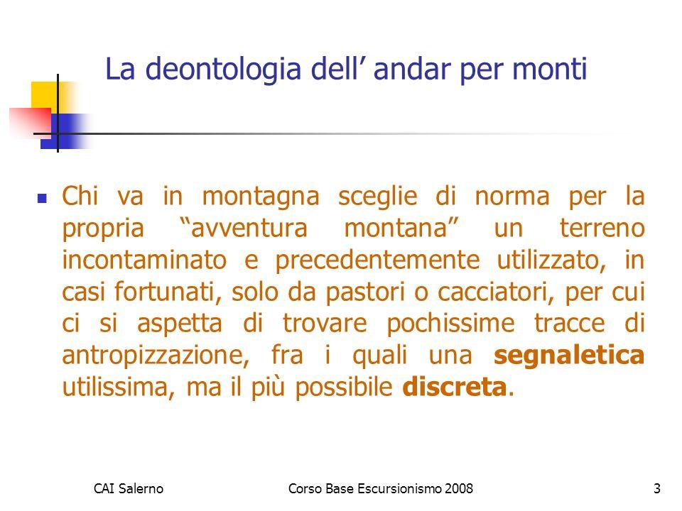 CAI SalernoCorso Base Escursionismo 20083 La deontologia dell andar per monti Chi va in montagna sceglie di norma per la propria avventura montana un