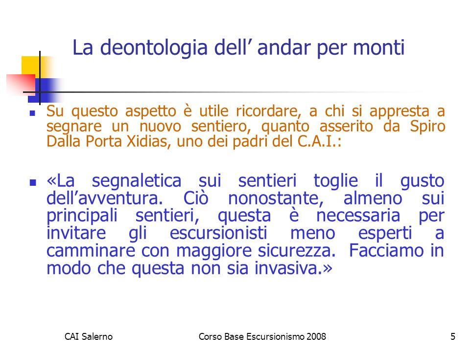 CAI SalernoCorso Base Escursionismo 20085 La deontologia dell andar per monti Su questo aspetto è utile ricordare, a chi si appresta a segnare un nuov