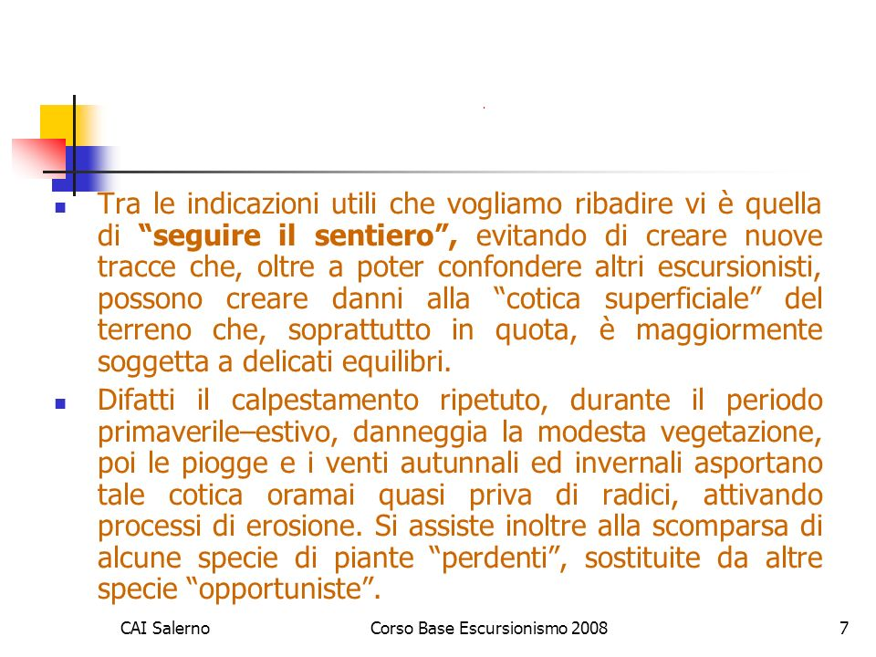 CAI SalernoCorso Base Escursionismo 20087. Tra le indicazioni utili che vogliamo ribadire vi è quella di seguire il sentiero, evitando di creare nuove