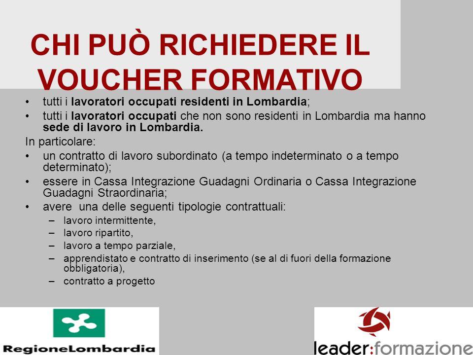 CHI PUÒ RICHIEDERE IL VOUCHER FORMATIVO tutti i lavoratori occupati residenti in Lombardia; tutti i lavoratori occupati che non sono residenti in Lomb