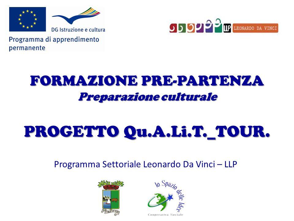FORMAZIONE PRE-PARTENZA Preparazione culturale PROGETTO Qu.A.Li.T._TOUR. Programma Settoriale Leonardo Da Vinci – LLP