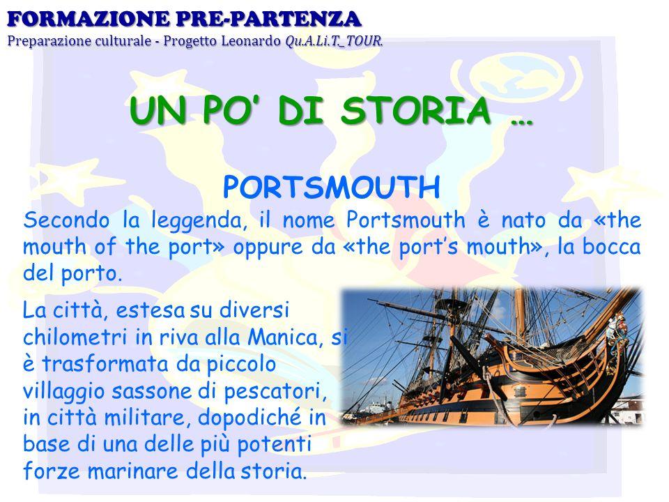 FORMAZIONE PRE-PARTENZA Preparazione culturale - Progetto Leonardo Qu.A.Li.T._TOUR. UN PO DI STORIA … PORTSMOUTH Secondo la leggenda, il nome Portsmou