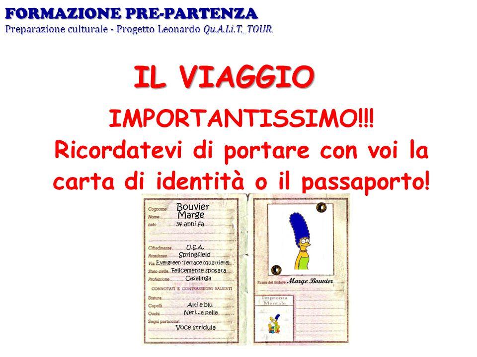 IMPORTANTISSIMO!!! Ricordatevi di portare con voi la carta di identità o il passaporto! FORMAZIONE PRE-PARTENZA Preparazione culturale - Progetto Leon