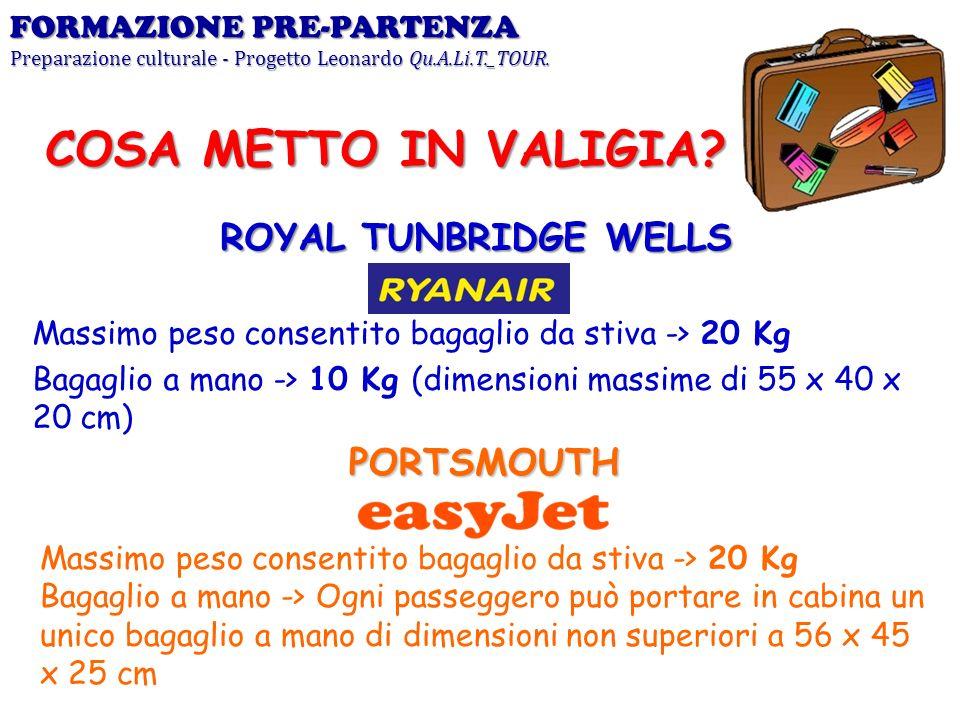 ROYAL TUNBRIDGE WELLS Massimo peso consentito bagaglio da stiva -> 20 Kg Bagaglio a mano -> 10 Kg (dimensioni massime di 55 x 40 x 20 cm) FORMAZIONE P
