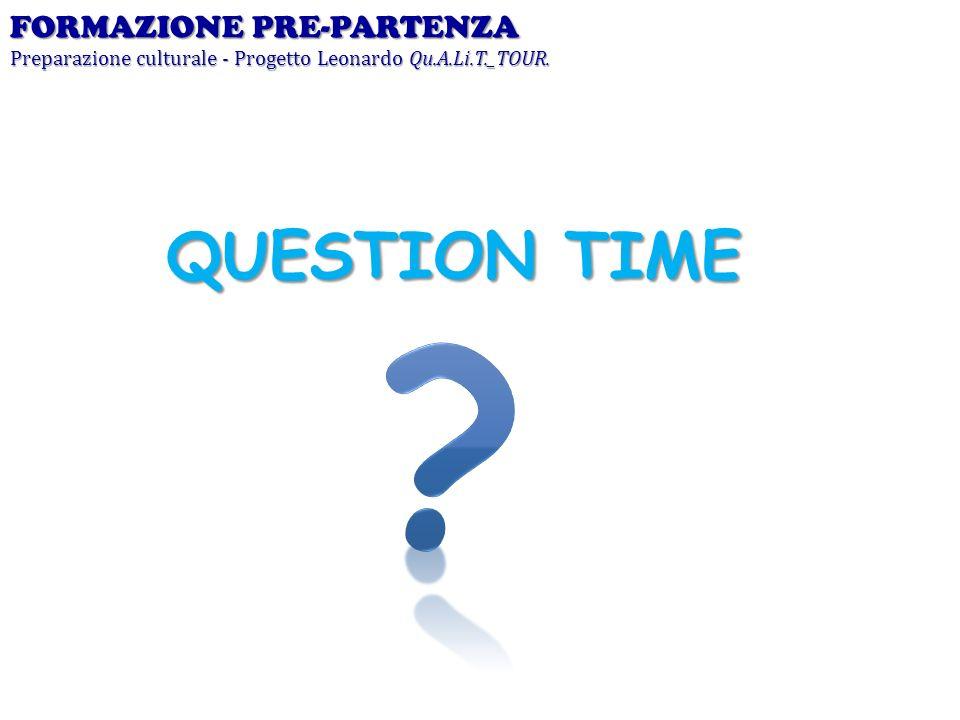 FORMAZIONE PRE-PARTENZA Preparazione culturale - Progetto Leonardo Qu.A.Li.T._TOUR. QUESTION TIME