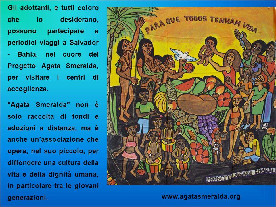 Gli adottanti, e tutti coloro che lo desiderano, possono partecipare a periodici viaggi a Salvador - Bahia, nel cuore del Progetto Agata Smeralda, per