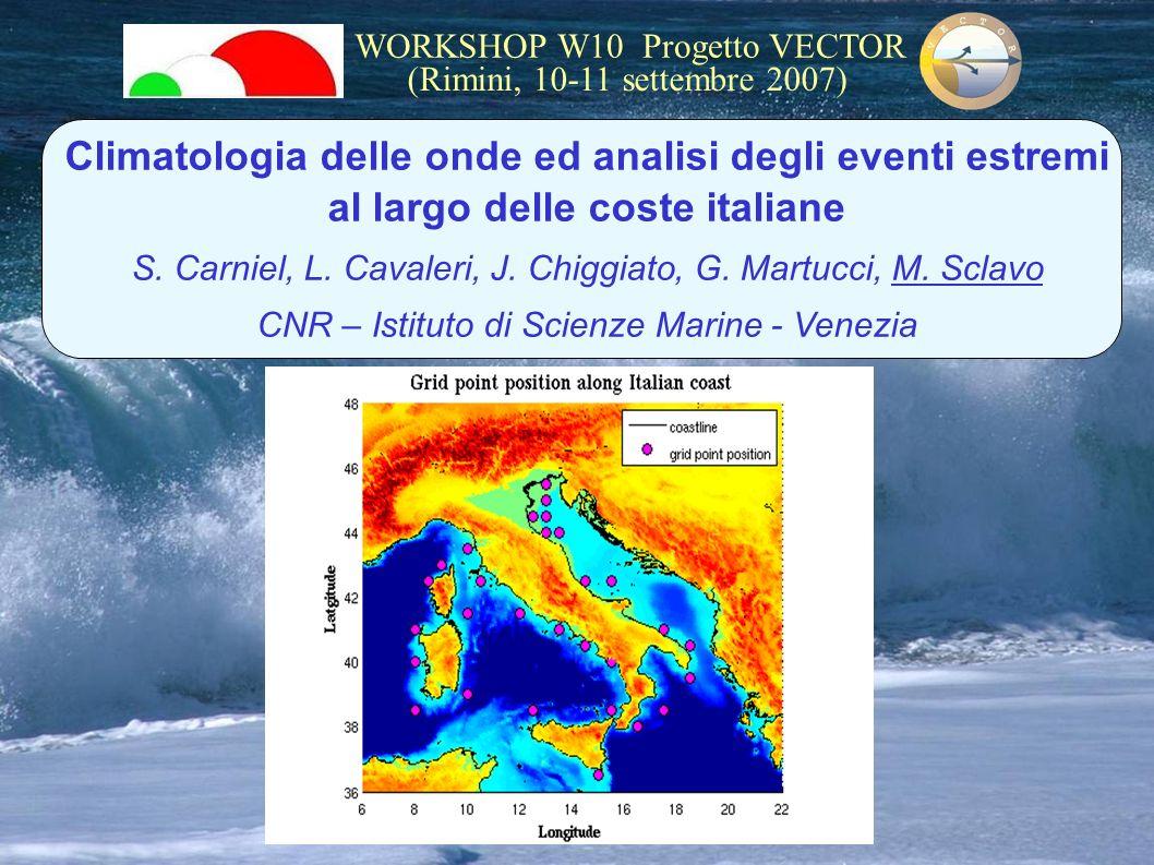 WORKSHOP W10 Progetto VECTOR (Rimini, 10-11 settembre 2007) Climatologia delle onde ed analisi degli eventi estremi al largo delle coste italiane S. C