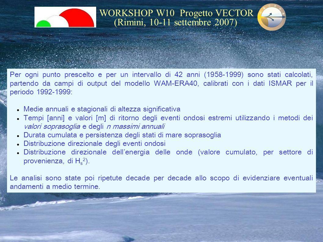 WORKSHOP W10 Progetto VECTOR (Rimini, 10-11 settembre 2007) Per ogni punto prescelto e per un intervallo di 42 anni (1958-1999) sono stati calcolati,
