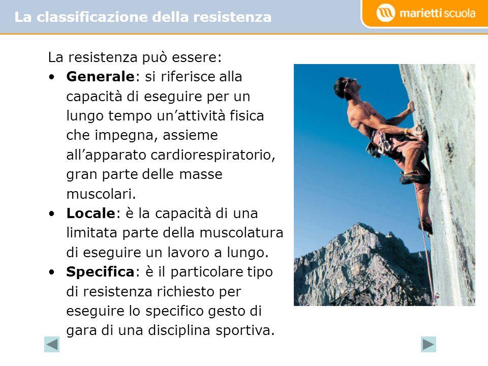 La resistenza può essere: Generale: si riferisce alla capacità di eseguire per un lungo tempo unattività fisica che impegna, assieme allapparato cardiorespiratorio, gran parte delle masse muscolari.