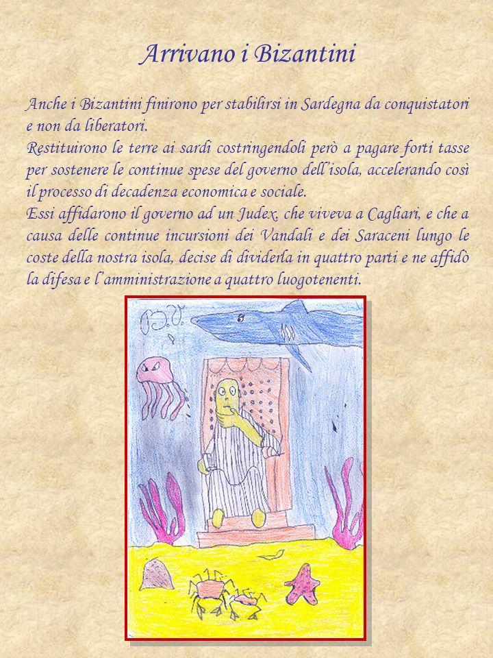 Arrivano i Bizantini Anche i Bizantini finirono per stabilirsi in Sardegna da conquistatori e non da liberatori. Restituirono le terre ai sardi costri