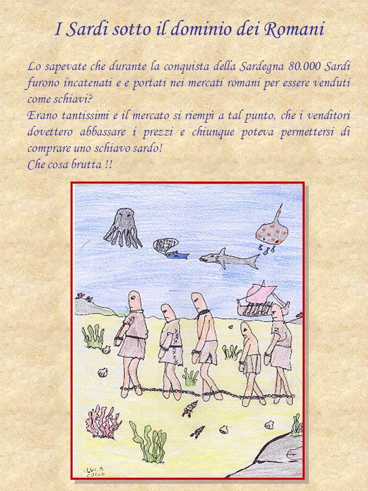I Sardi sotto il dominio dei Romani Lo sapevate che durante la conquista della Sardegna 80.000 Sardi furono incatenati e e portati nei mercati romani