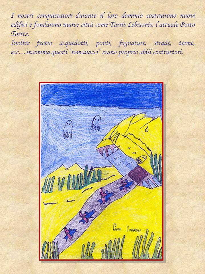 I nostri conquistatori durante il loro dominio costruirono nuovi edifici e fondarono nuove città come Turris Libisonis, lattuale Porto Torres. Inoltre