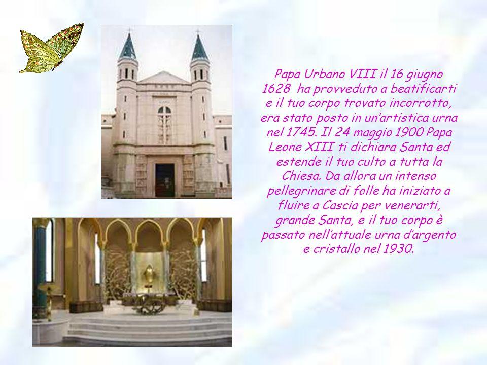 Papa Urbano VIII il 16 giugno 1628 ha provveduto a beatificarti e il tuo corpo trovato incorrotto, era stato posto in unartistica urna nel 1745.