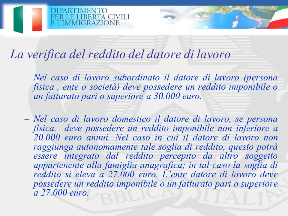 –Nel caso di lavoro subordinato il datore di lavoro (persona fisica, ente o società) deve possedere un reddito imponibile o un fatturato pari o superiore a 30.000 euro.