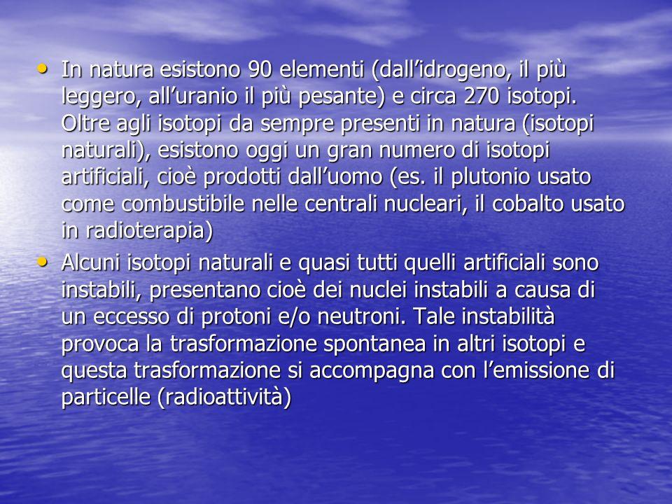 In natura esistono 90 elementi (dallidrogeno, il più leggero, alluranio il più pesante) e circa 270 isotopi.