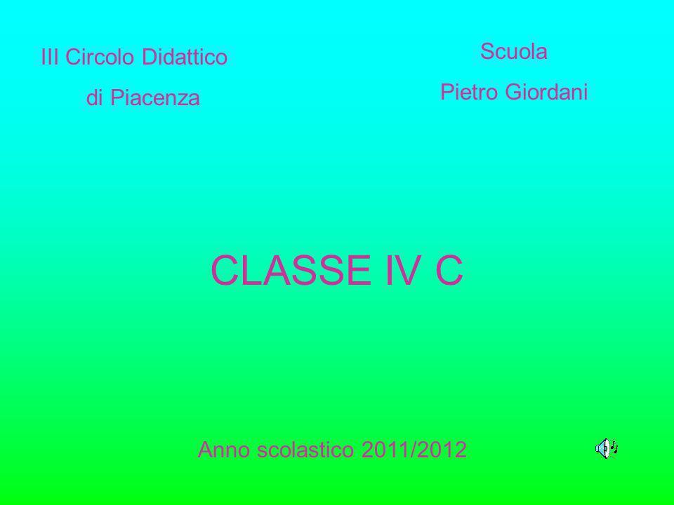III Circolo Didattico di Piacenza Scuola Pietro Giordani CLASSE IV C Anno scolastico 2011/2012