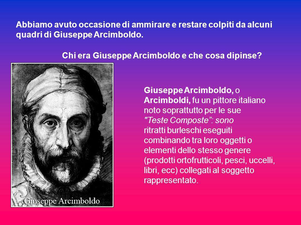 Giuseppe Arcimboldo, o Arcimboldi, fu un pittore italiano noto soprattutto per le sue