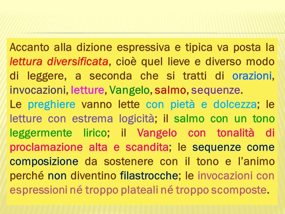 Accanto alla dizione espressiva e tipica va posta la lettura diversificata, cioè quel lieve e diverso modo di leggere, a seconda che si tratti di oraz