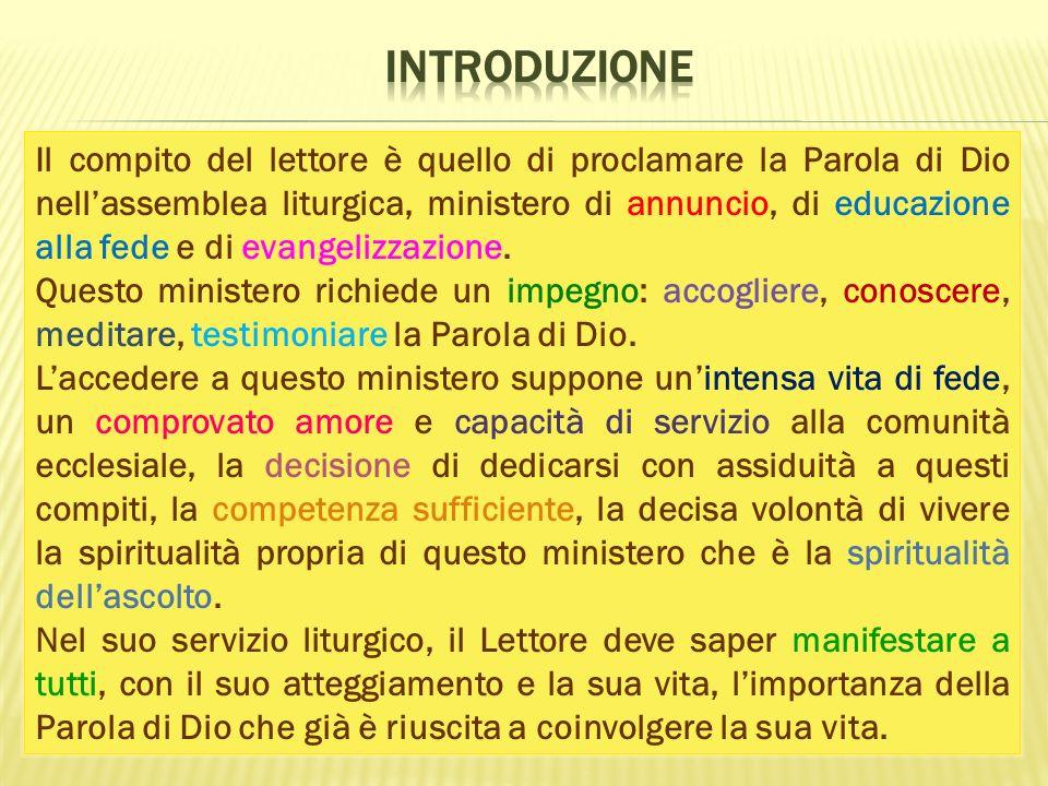 Il compito del lettore è quello di proclamare la Parola di Dio nellassemblea liturgica, ministero di annuncio, di educazione alla fede e di evangelizzazione.