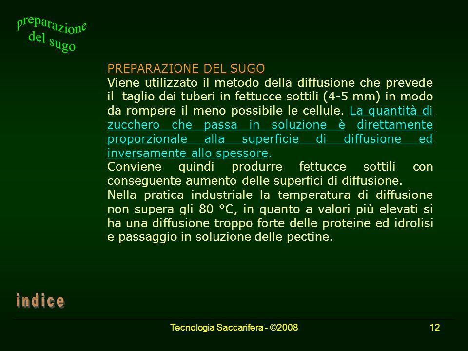 Tecnologia Saccarifera - ©200812 PREPARAZIONE DEL SUGO Viene utilizzato il metodo della diffusione che prevede il taglio dei tuberi in fettucce sottil