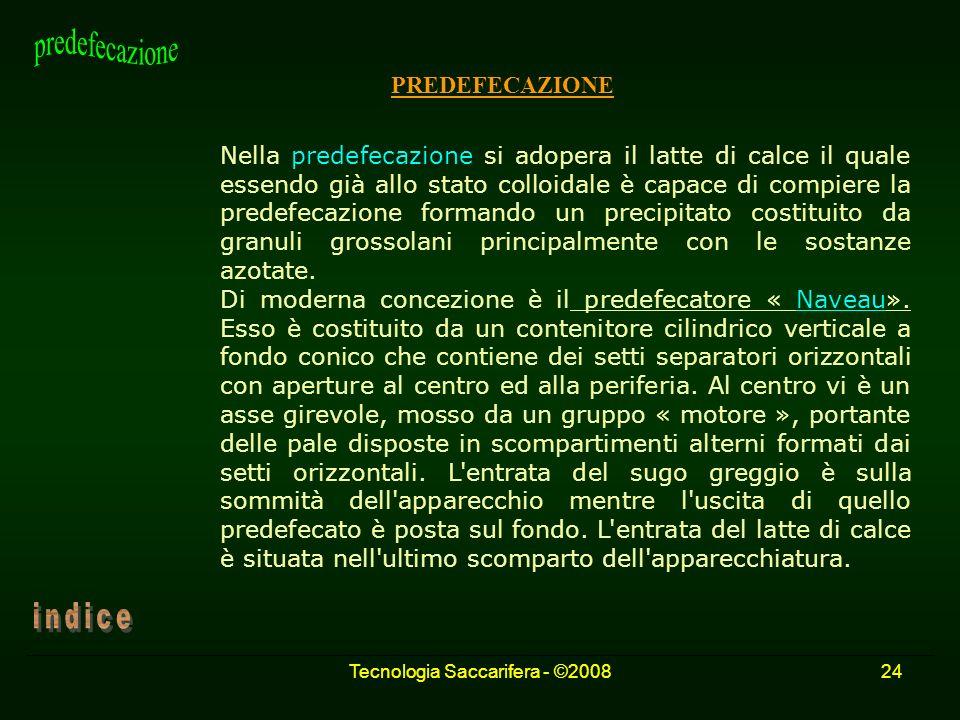Tecnologia Saccarifera - ©200824 PREDEFECAZIONE Nella predefecazione si adopera il latte di calce il quale essendo già allo stato colloidale è capace