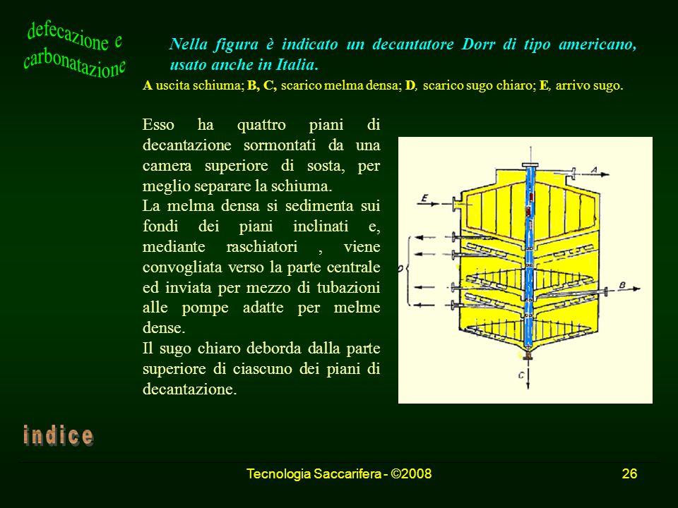 Tecnologia Saccarifera - ©200826 Nella figura è indicato un decantatore Dorr di tipo americano, usato anche in Italia. Esso ha quattro piani di decant