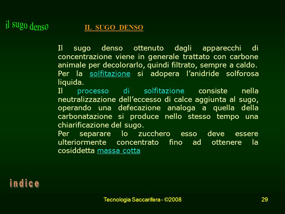 Tecnologia Saccarifera - ©200829 IL SUGO DENSO Il sugo denso ottenuto dagli apparecchi di concentrazione viene in generale trattato con carbone animal
