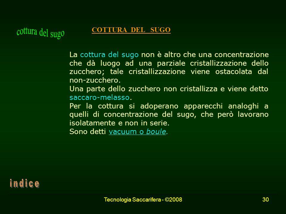 Tecnologia Saccarifera - ©200830 COTTURA DEL SUGO La cottura del sugo non è altro che una concentrazione che dà luogo ad una parziale cristallizzazion