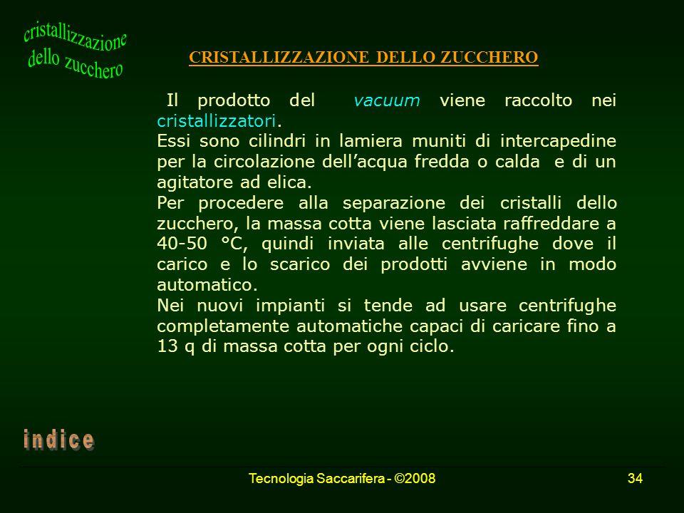 Tecnologia Saccarifera - ©200834 CRISTALLIZZAZIONE DELLO ZUCCHERO Il prodotto del vacuum viene raccolto nei cristallizzatori. Essi sono cilindri in la