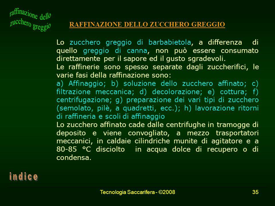 Tecnologia Saccarifera - ©200835 RAFFINAZIONE DELLO ZUCCHERO GREGGIO Lo zucchero greggio di barbabietola, a differenza di quello greggio di canna, non