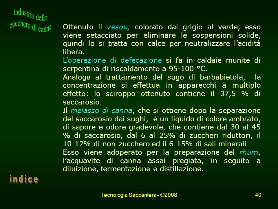 Tecnologia Saccarifera - ©200840 Ottenuto il vesou, colorato dal grigio al verde, esso viene setacciato per eliminare le sospensioni solide, quindi lo