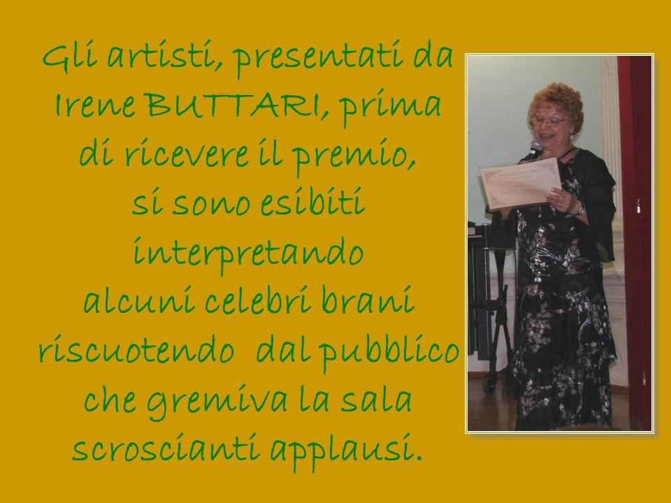 Gli artisti, presentati da Irene BUTTARI, prima di ricevere il premio, si sono esibiti interpretando alcuni celebri brani riscuotendo dal pubblico che