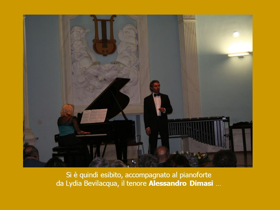 Si è quindi esibito, accompagnato al pianoforte da Lydia Bevilacqua, il tenore Alessandro Dimasi …