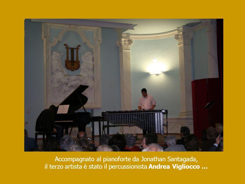 Accompagnato al pianoforte da Jonathan Santagada, il terzo artista è stato il percussionista Andrea Vigliocco …