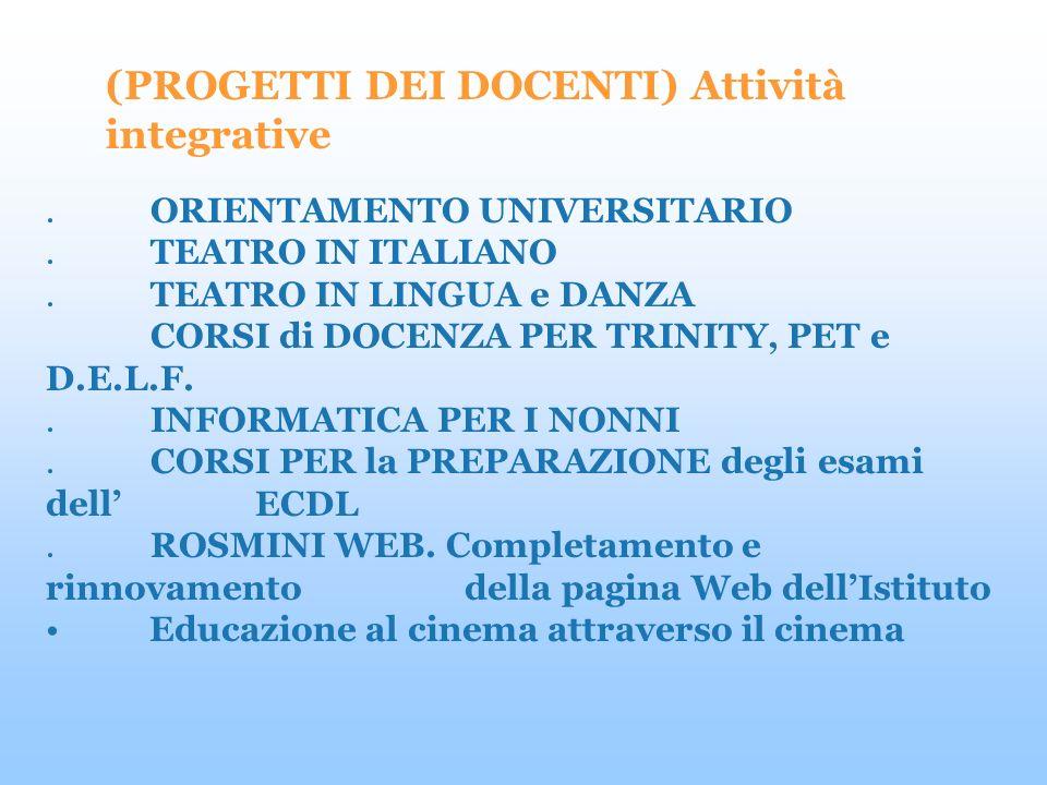 .ORIENTAMENTO UNIVERSITARIO.TEATRO IN ITALIANO.TEATRO IN LINGUA e DANZA CORSI di DOCENZA PER TRINITY, PET e D.E.L.F..INFORMATICA PER I NONNI.CORSI PER la PREPARAZIONE degli esami dell ECDL.ROSMINI WEB.